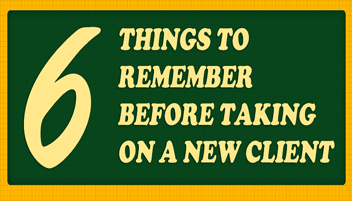 6 Things to Remember Before Taking on a New Client