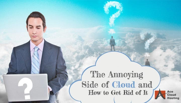 The Annoying Side of Cloud and How to Get Rid of It