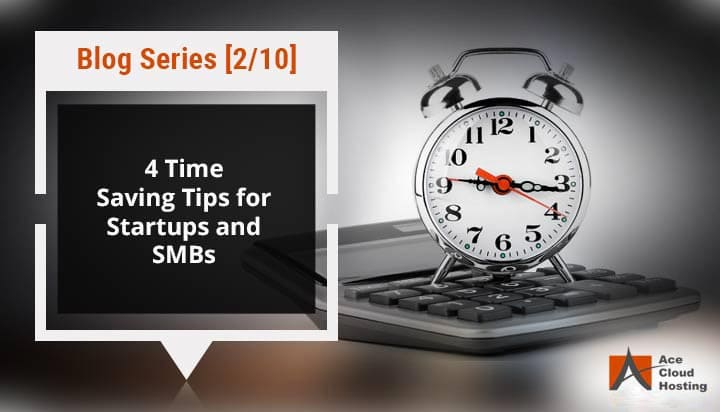 4 Time Saving Tips for Startups and SMBs
