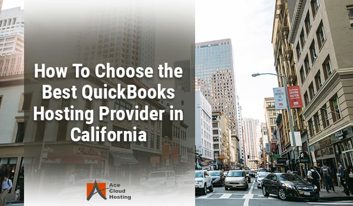 How To Choose the Best QuickBooks Hosting Provider in California