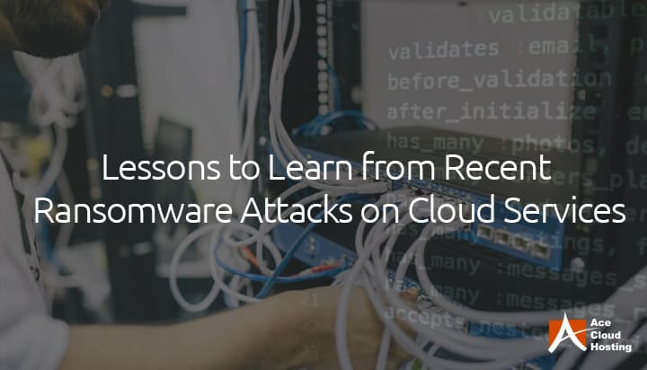 Lessons to Learn from Recent Ransomware Attacks on Cloud Services