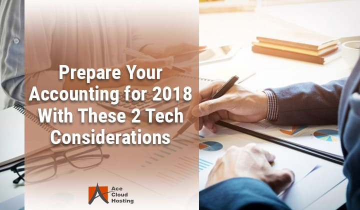 Prepare Your Accounting for 2018 With These Tech Considerations