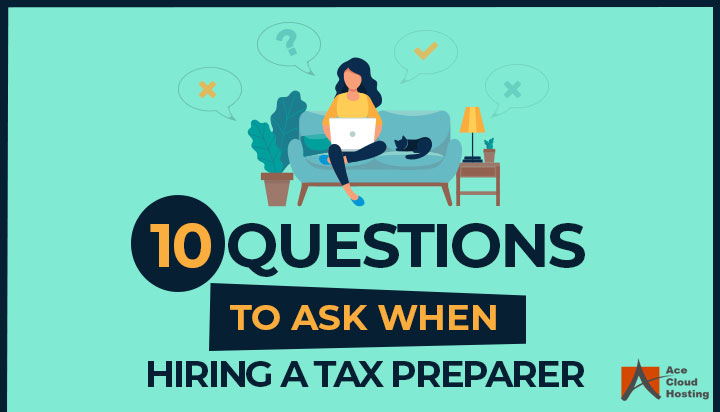 10 Questions To Ask When Hiring a Tax Preparer