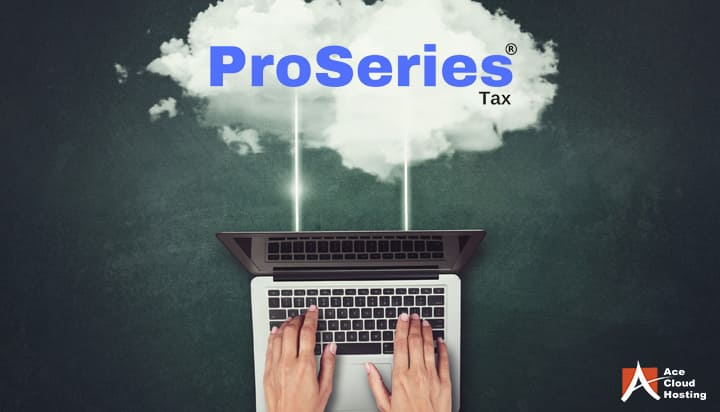 Cloud-Based ProSeries: 7 Reasons Why You Need ProSeries Hosting
