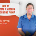 Doug Sleeter: What Does It Mean To Become A Modern Accounting Firm?
