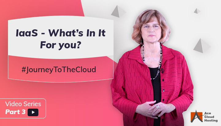 Infrastructure as a Service – What's In It For you? | Journey To The Cloud Video Series (Part 3)