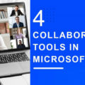 4 Collaborative Tools in Microsoft 365 To Improve Productivity