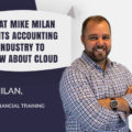 What Mike Milan Wants Accounting Industry To Know About Cloud