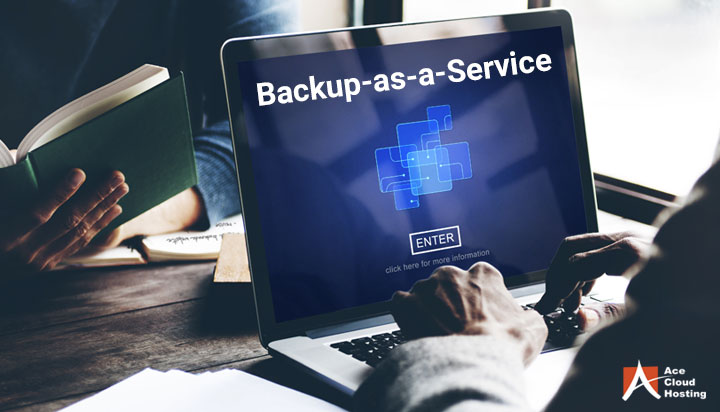 Backup-as-a-Service: What is it and How does it work?