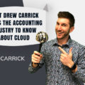 Expert Opinion – What Drew Carrick Wants the Accounting Industry to Know About the Cloud