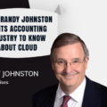Expert Opinion- What Randy Johnston Wants Accounting Industry to Know About Cloud