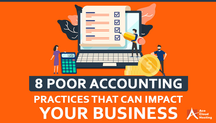 8 Poor Accounting Practices That Can Impact Your Businesses
