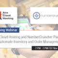 [Webinar] Ace Cloud Hosting and NumberCruncher Partner to Automate Inventory and Order Management