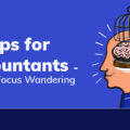 7 Tips for Accountants How To Focus Wandering Mind