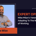 Mike Milan Views on Adapting To The New Way of Working