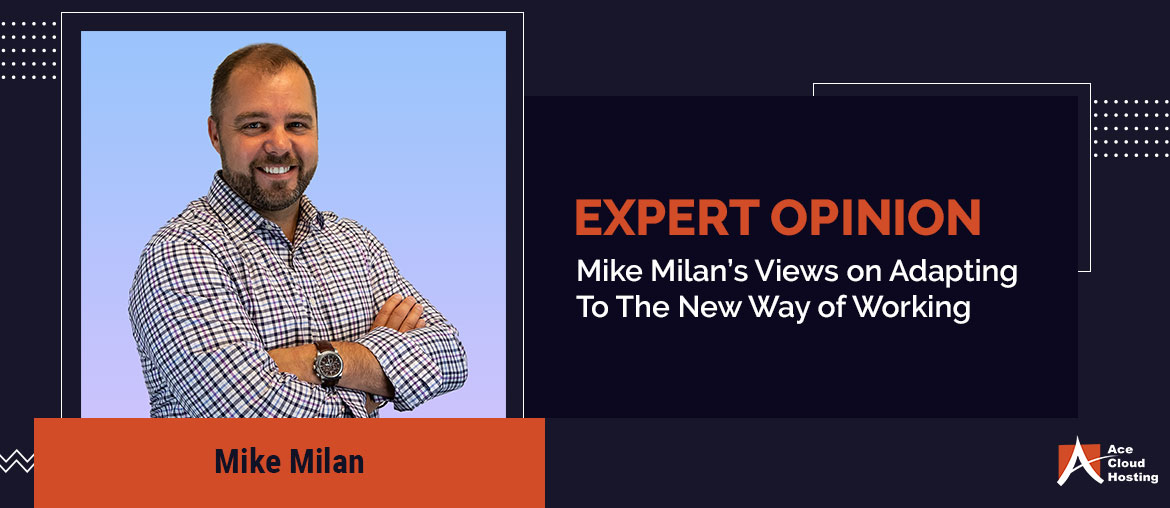 Mike Milan's Views on Adapting To The New Way of Working