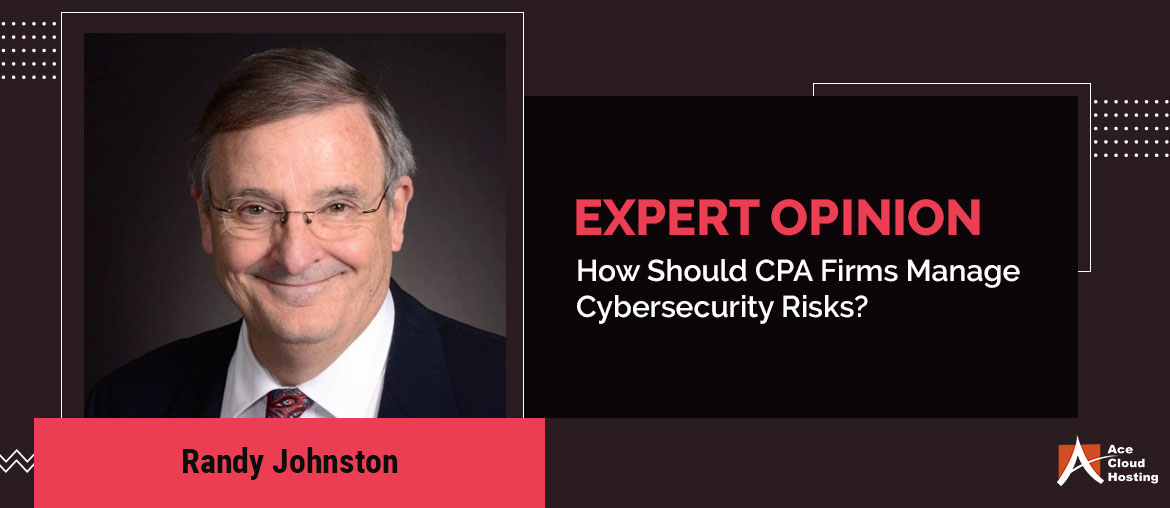 Expert Opinion - How Should CPA Firms Manage Cybersecurity Risks?