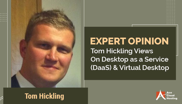 Tom Hickling Views On Desktop as a Service (DaaS) and Virtual Desktop