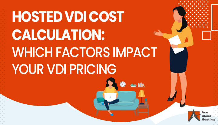 Hosted VDI Cost Calculation: Which Factors Impact Your VDI Pricing