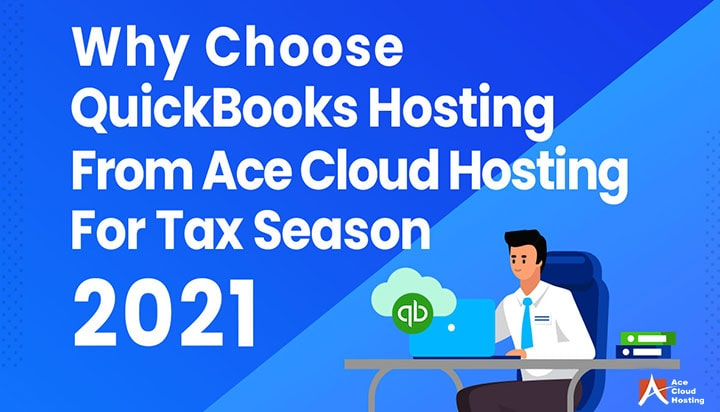 Why Choose QuickBooks Hosting From Ace Cloud Hosting For Tax Season 2021 Blog