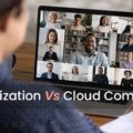 Virtualization Vs. Cloud Computing: Which Is Better For Your Business