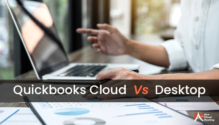 QuickBooks Cloud VS Desktop: Which one to Choose?